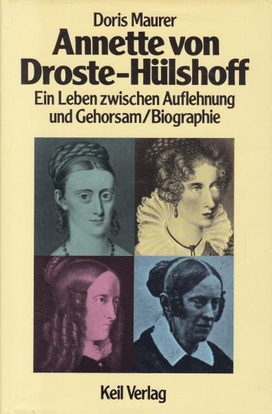 Annette von Droste-Hülshoff. Ein Leben zwischen Auflehnung und Gehorsam.,Biographie. - Maurer, Doris