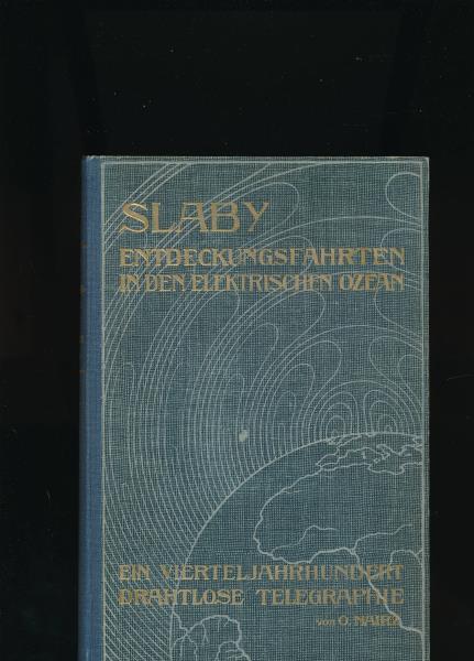 Entdeckungsfahrten in den elektrischen Ozean,Ein Vierteljahrhundert drahtlose: Slaby, Adolf