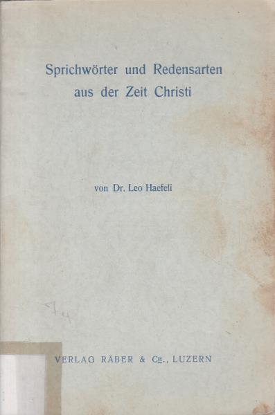 Sprichwörter und Redensarten aus der Zeit Christi.: Haefeli, Dr. Leo