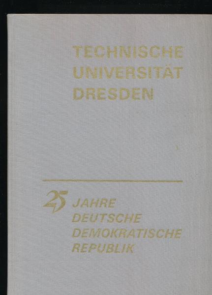 Technische Universität Dresden,25 Jahre Deutsche Demokratische Republik,,: Bode, Lothar; Hojer;