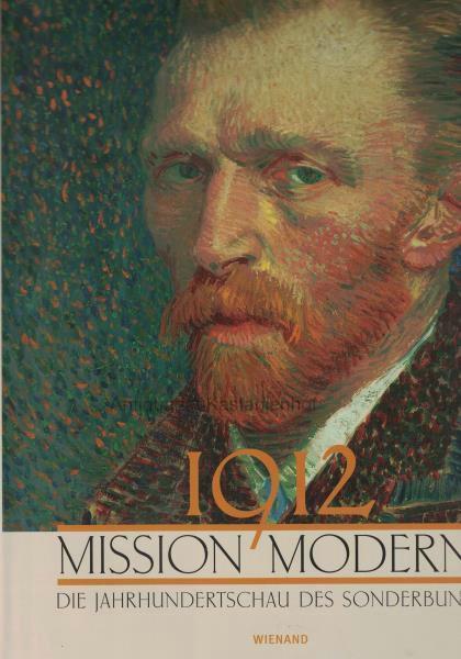 1912 - Mission Moderne.,Die Jahrhundertschau des Sonderbundes.: Schaefer, Barbara