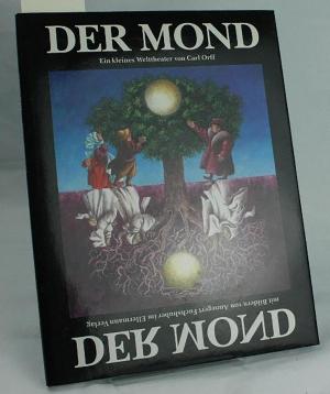 Der Mond,ein kleines Welttheater / geschrieben u. komponiert von Carl Orff nach e. Märchen d. Brüder Grimm. Mit Ill. von Annegert Fuchshuber