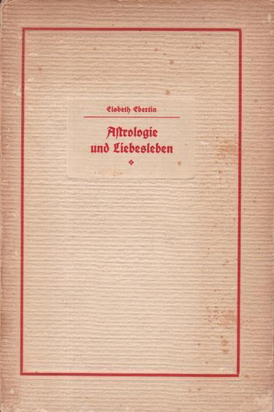Astrologie und Liebesleben.: Ebertin, Elsbeth