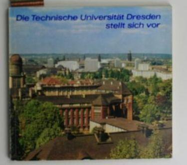 Die Technische Universität Dresden stellt sich vor,: Hrsg. Technische Universität