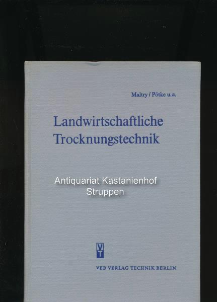 """Landwirtschaftliche Trocknungstechnik,Im Auftrag des Arbeitsausschusses """"Trocknung"""" des: Maltry, Werner; Pötke,"""