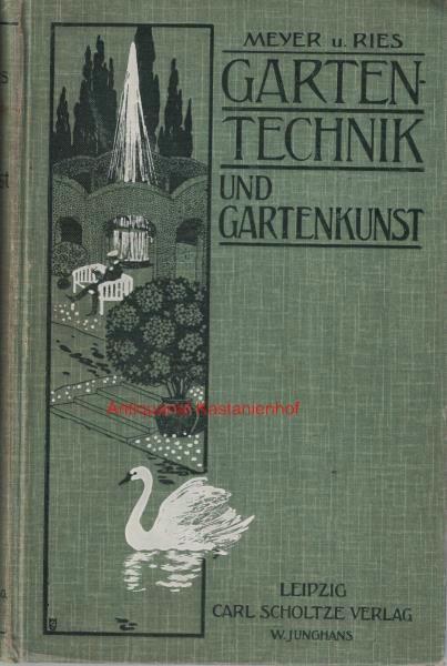 Gartentechnik und Gartenkunst,Mit 490 Abbildungen und Plänen: Meyer, Franz Sales;