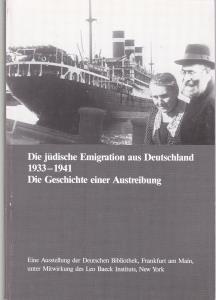 Die jüdische Emigration aus Deutschland. 1933 bis 1941. Die Geschichte einer Austreibung. Eine Ausstellung der Deutschen Bibliothek Frankfurt am Main unter Mitwirkung des Leo-Baeck-Instituts New York,