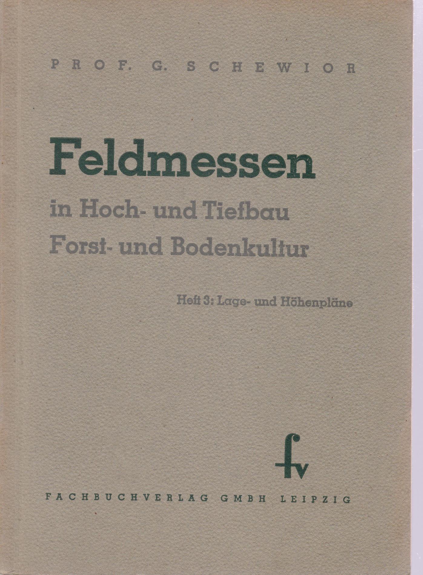 Feldmessen in Hoch- und Tiefbau, Forst- und Bodenkultur. HIER: Heft 3. Lage- und Höhenpläne