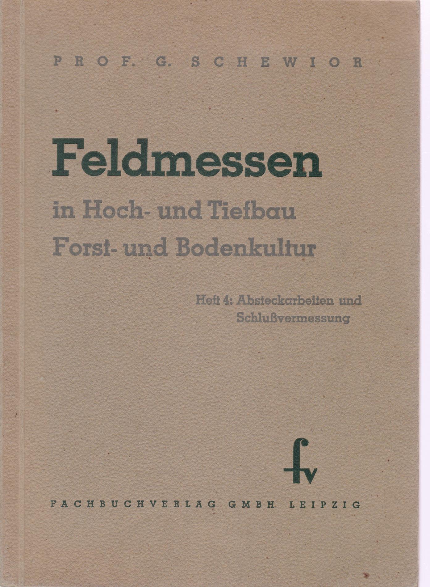Feldmessen in Hoch- und Tiefbau Forst- und Bodenkultur. HIER: Heft 4. Absteckarbeiten und Schlußvermessung