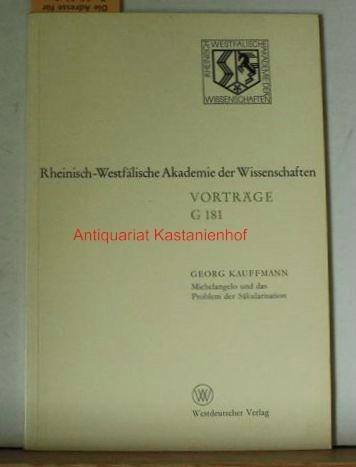 Michelangelo und das Problem der Säkularisation. ,(=Rheinisch-Westfälische: Kauffmann, Georg