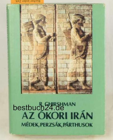 9789632814957 - Girshman, R: Az ókori irán. Médék, Perzsák, Párthusok. - Könyv