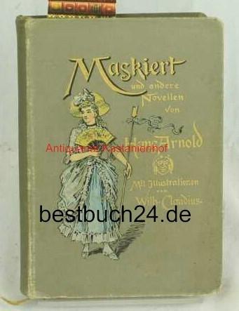 Maskiert und andere Novellen,Mit Illustrationen von Wilhelm: Arnold, Hans