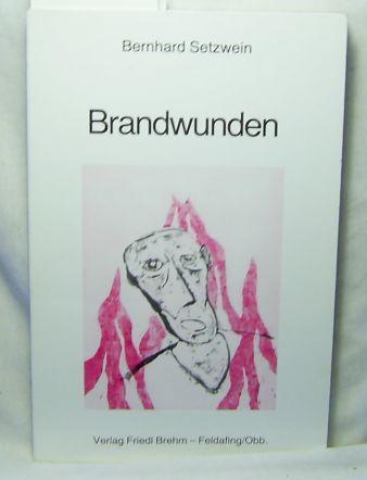 Brandwunden.,Erstausgabe.: Setzwein, Bernhard