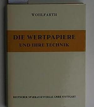 Die Wertpapiere und ihre Technik,Einführung in das gesamte Wertpapiergeschäft: Wohlfarth,...