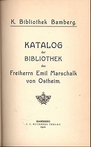 Katalog der Bibliothek des Freiherrn Emil Marschalk von Ostheim.,K. Bibliothek Bamberg. I. ...