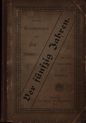 Vor fünfzig Jahren. Aus den Erinnerungen eines alten Dresdners.,Mit einem Lebensbilde des ...