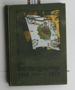 Die Befreiungskriege 1813-1815,Zur 100jährigen Gedächtnisfeier dem deutschen Volke geschildert von ...