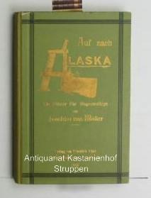 Auf nach Alaska. Ein Führer für Wagemutige.,Mit 50 Illustrationen und einer Doppelkarte.:...