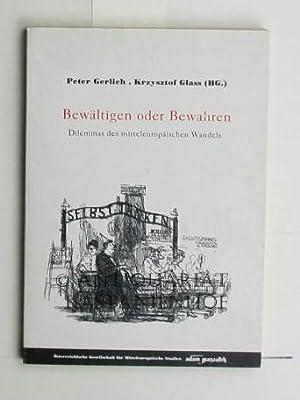 Bewältigen oder bewahren. Dilemmas des mitteleuropäischen Wandels.,Österreichische ...