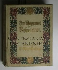 Im Morgenrot der Reformation. Mit zahlreichen Textillustrationen,und: von Pflugk-Harttung, Julius