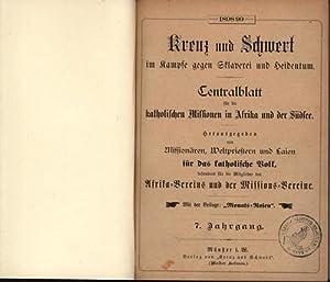 Kreuz und Schwert im Kampfe gegen Sklaverei und Heidentum; 7. Jahrgang 1-12: Gebunden,Das Ender der...