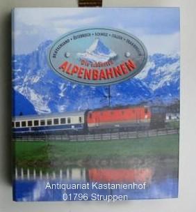Die schönsten Alpenbahnen. ,Deutschland, Österreich, Schweiz, Italien, Frankreich.: ...