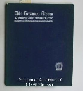 Elite-Gesangs-Album für eine Singstimme mit Klavierbegleitung.,40 berühmte Lieder von ...