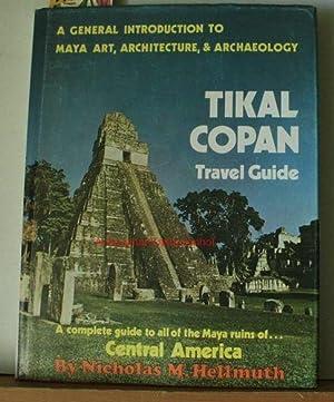 Tikal Copan. Travel Guide. A general introduction: Hellmuth, Nicholas M.