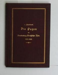 Die Pagen am Brandenburg-Preussischen Hofe 1415-1895. ,Beiträge zur Kulturgeschichte des Hofes...