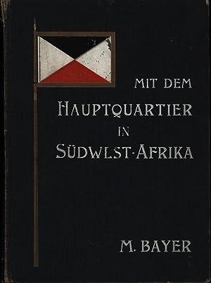 Mit dem Hauptquartier in Südwestafrika von Hauptmann M. Bayer während des Südwestafrikanischen ...