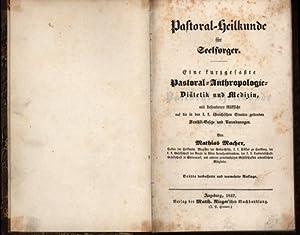 Pastoral-Heilkunde für Seelsorger. Eine kurzgefasste Pastoral-Anthropologie,,Diätetik und Medizin ...