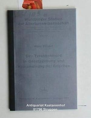 Der Tyrannenmord in Gesetzgebung und Volksmeinung der Griechen. Würzburger Studien zur ...