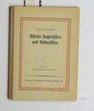 Allerlei Bayerisches und Böhmisches,Volkskundliche Aufsätze, Bilder von: Kubitschek, Rudolf