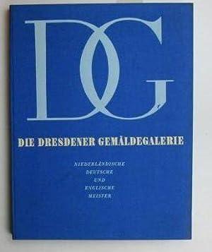 Die Dresdener Gemäldegalerie. Niederländische, deutsche und englische Meister.,Mit 40 ...