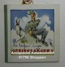 Da lachen unsre Gebirgsjäger. Zeichnungen von Albert Hohenester. ,Nach einer Idee von Gö...