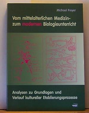 Vom mittelalterlichen Medizin- zum modernen Biologieunterricht, Zwei (2) Bände;: Freyer, Michael