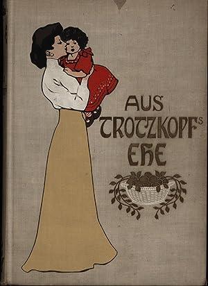 Aus Trotzkopf's Ehe;Dritter Band. Illustriert von Willy Planck. Einunddreissigste Auflage oder ...