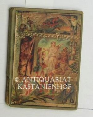 Märchenbund aus Feenmund. Bechsteins schönste Märchen.,Eine Sammlung der schönsten Kindermärchen.: ...