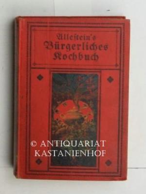 Allestein's Bestes bürgerliches Kochbuch der nord- und süddeutschen Küche.,Neue bearbeitet, ...