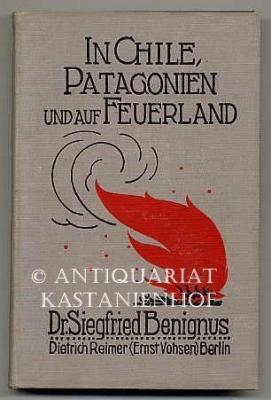 In Chile Patagonien und auf Feuerland. , Ergebnisse mehrjähriger Reisen und Studien.,: Benignus, ...