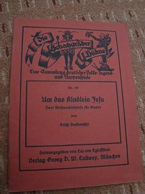Um das Kindlein Jesu Zwei Weihnachtsspiele für Kinder, Eine Sammlung deutscher Volks-Jugend- ...