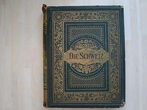 DIE SCHWEIZ Mit Holzschnitten nach Bildern und Zeichnungen von A. Anker, A. Bachelin, J. Balmer, F....