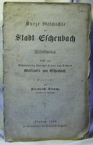 Kurze Geschichte der Stadt Eschenbach in Mittelfranken.,Nebst einer Abhandlung über das Leben ...