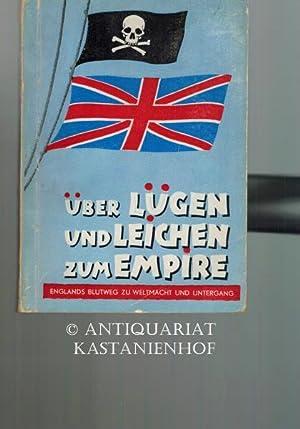 Ueber Lügen und Leichen zum Empire. Englands Blutweg zu Weltmacht und Untergang.,: Springborn, ...