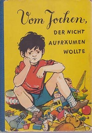 Vom Jochen, der nicht aufräumen wollte. Text von Edith Bergner.,Idee und Bilder von Ingeborg ...