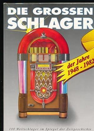 Die großen Schlager der Jahre 1948-1982,100 Weltschlager im Spiegel der Zeitgeschichte; ...