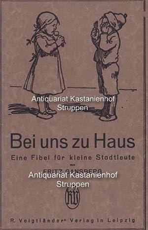 Bei uns zu Haus,Eine Fibel f. kleine Stadtleute von Fritz Gansberg. Mit Bildern von Arpad ...