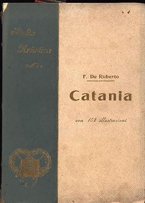 Catania.,Collezione de monografie illustrate. Serie 1.a - Italia Artisica 27.: De Roberto, F.