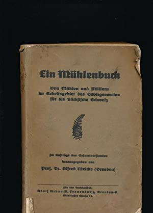 Ein Mühlenbuch,Von Mühlen und Müllern im Arbeitsgebiet des Gebirgsvereins für die Sächsische ...