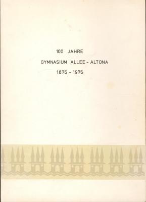 100 Jahre Gymnasium Allee-Altona 1876-1976,Festschrift: Hrsg.